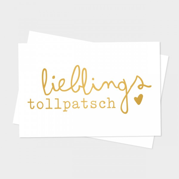 "Goldpostkarte ""LIEBLINGSTOLLPATSCH"""